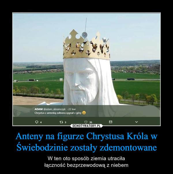 Anteny na figurze Chrystusa Króla w Świebodzinie zostały zdemontowane – W ten oto sposób ziemia utraciłałączność bezprzewodową z niebem