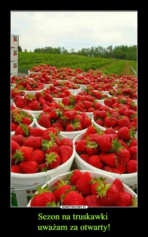 Sezon na truskawki uważam za otwarty! –