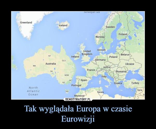 Tak wyglądała Europa w czasie Eurowizji –
