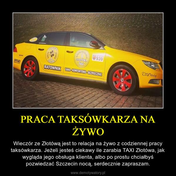 PRACA TAKSÓWKARZA NA ŻYWO – Wieczór ze Złotówą jest to relacja na żywo z codziennej pracy taksówkarza. Jeżeli jesteś ciekawy ile zarabia TAXI Złotówa, jak wygląda jego obsługa klienta, albo po prostu chciałbyś pozwiedzać Szczecin nocą, serdecznie zapraszam.