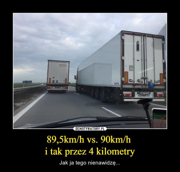 89,5km/h vs. 90km/h i tak przez 4 kilometry – Jak ja tego nienawidzę...
