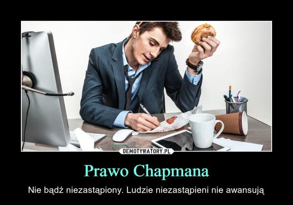 Prawo Chapmana – Nie bądź niezastąpiony. Ludzie niezastąpieni nie awansują