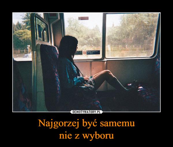 Najgorzej być samemunie z wyboru –