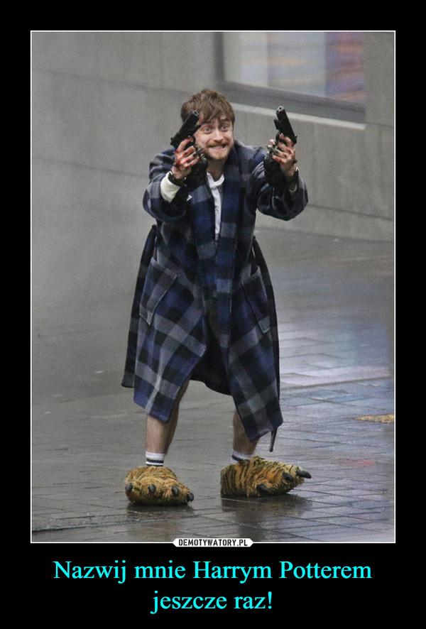 Nazwij mnie Harrym Potterem jeszcze raz! –