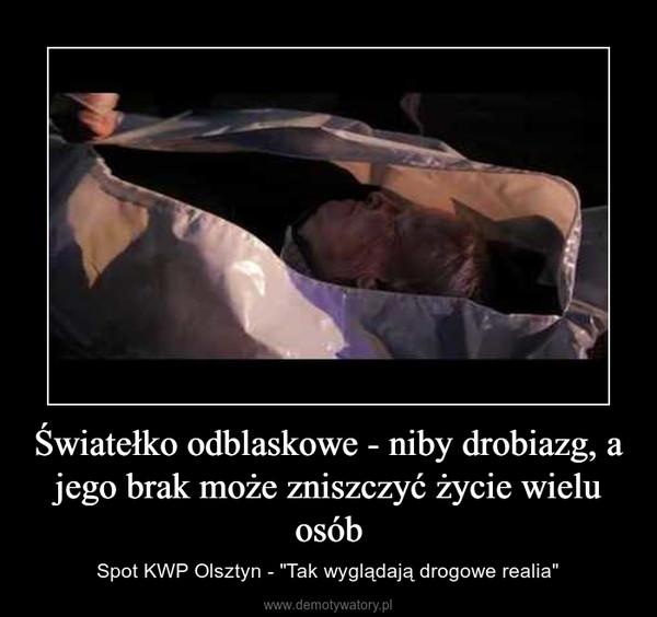 """Światełko odblaskowe - niby drobiazg, a jego brak może zniszczyć życie wielu osób – Spot KWP Olsztyn - """"Tak wyglądają drogowe realia"""""""