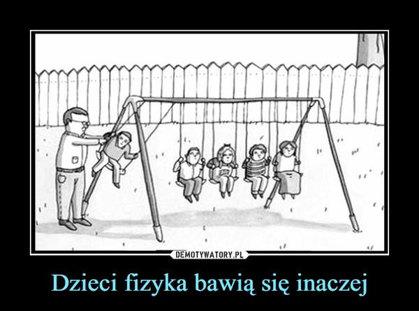Dzieci fizyka bawią się inaczej –