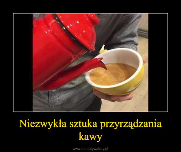 Niezwykła sztuka przyrządzania kawy –