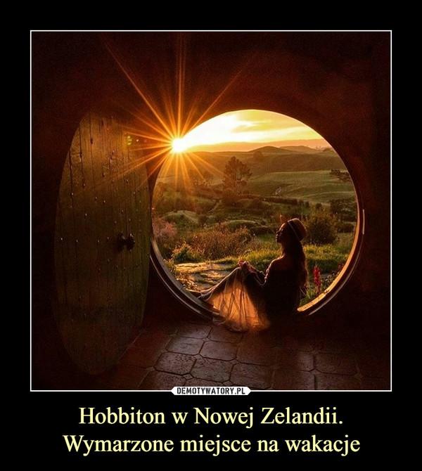 Hobbiton w Nowej Zelandii.Wymarzone miejsce na wakacje –