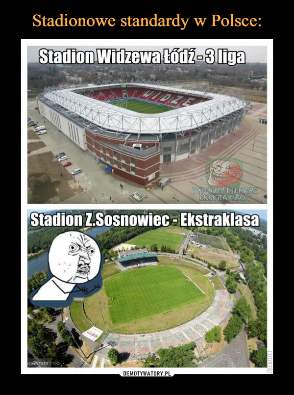 –  Stadion Widzewa Łódź - 3 ligaStadion Z. Sosnowiec - Ekstraklasa