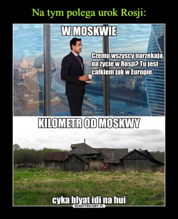 –  W MOSKWIECzemu wszyscy narzekają na życie w Rosji? Tu jest całkiem jak w Europie.KILOMETR OD MOSKWYcyka blyat idi na hui