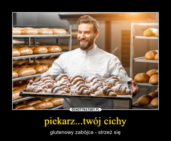 piekarz...twój cichy – glutenowy zabójca - strzeż się