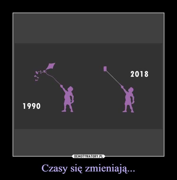 Czasy się zmieniają... –