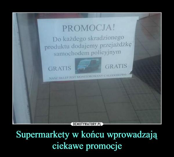 Supermarkety w końcu wprowadzają ciekawe promocje