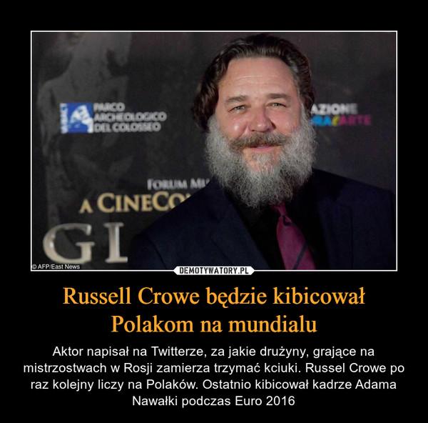 Russell Crowe będzie kibicował Polakom na mundialu