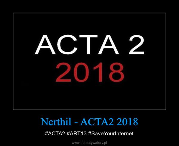 Nerthil - ACTA2 2018 – #ACTA2 #ART13 #SaveYourInternet