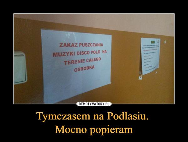 Tymczasem na Podlasiu. Mocno popieram –