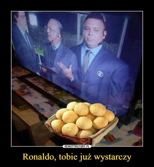Ronaldo, tobie już wystarczy –