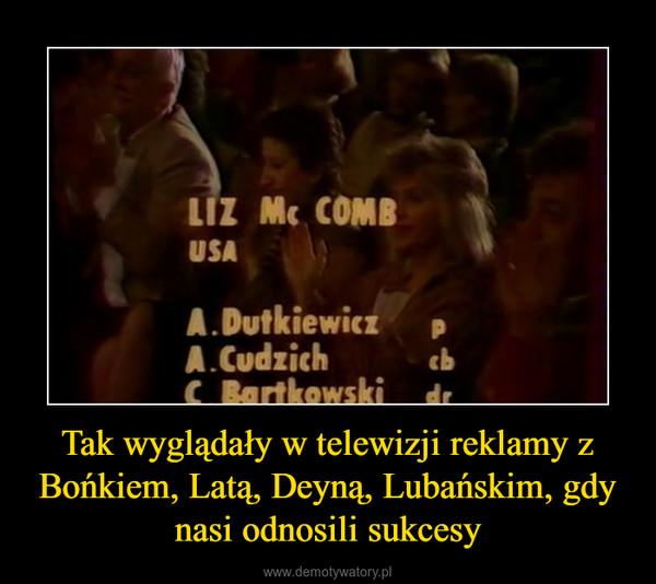 Tak wyglądały w telewizji reklamy z Bońkiem, Latą, Deyną, Lubańskim, gdy nasi odnosili sukcesy –