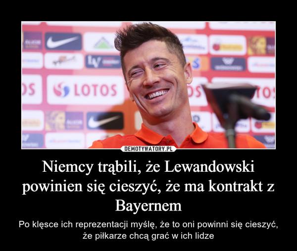Niemcy trąbili, że Lewandowski powinien się cieszyć, że ma kontrakt z Bayernem – Po klęsce ich reprezentacji myślę, że to oni powinni się cieszyć, że piłkarze chcą grać w ich lidze