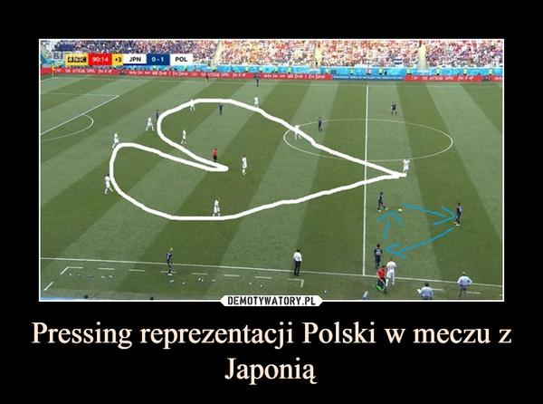 Pressing reprezentacji Polski w meczu z Japonią –