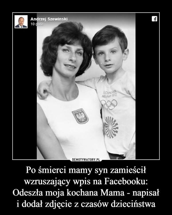 Po śmierci mamy syn zamieścił wzruszający wpis na Facebooku:Odeszła moja kochana Mama - napisałi dodał zdjęcie z czasów dzieciństwa –