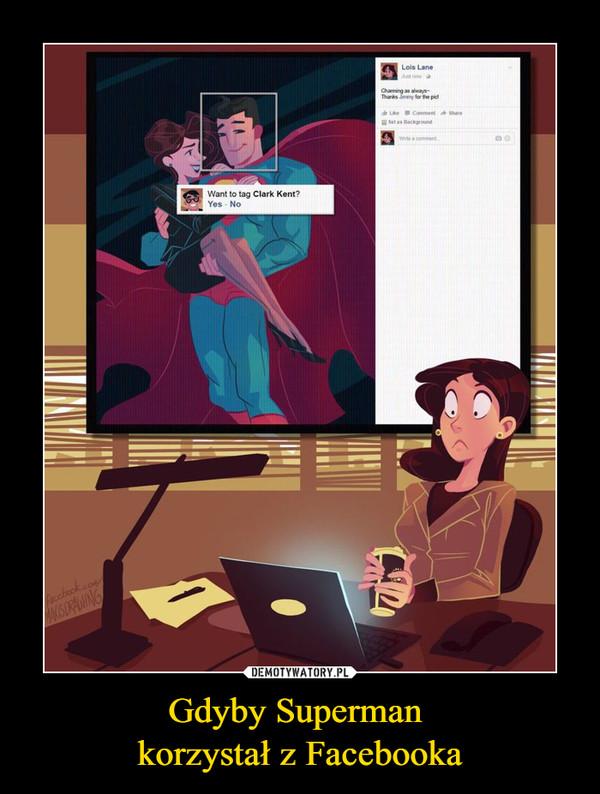 Gdyby Superman korzystał z Facebooka –