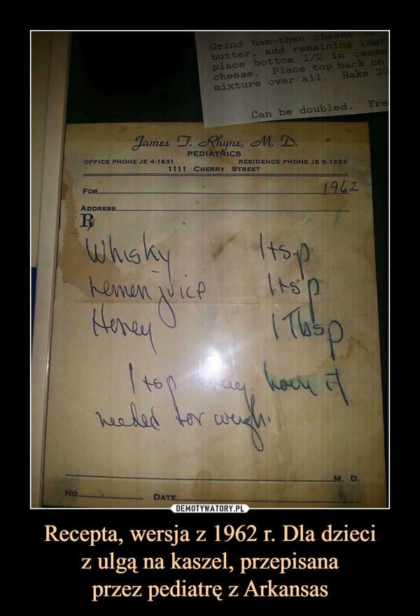 Recepta, wersja z 1962 r. Dla dzieciz ulgą na kaszel, przepisanaprzez pediatrę z Arkansas –