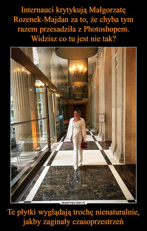 Internauci krytykują Małgorzatę Rozenek-Majdan za to, że chyba tym razem przesadziła z Photoshopem. Widzisz co tu jest nie tak? Te płytki wyglądają trochę nienaturalnie, jakby zaginały czasoprzestrzeń