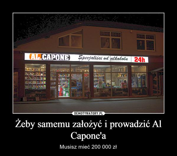 Żeby samemu założyć i prowadzić Al Capone'a – Musisz mieć 200 000 zł