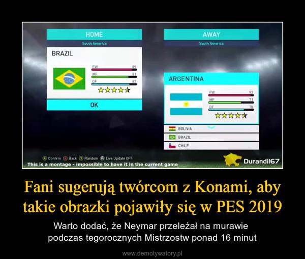 Fani sugerują twórcom z Konami, aby takie obrazki pojawiły się w PES 2019 – Warto dodać, że Neymar przeleżał na murawie podczas tegorocznych Mistrzostw ponad 16 minut