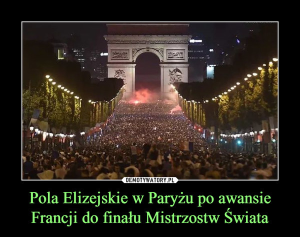 Pola Elizejskie w Paryżu po awansie Francji do finału Mistrzostw Świata –