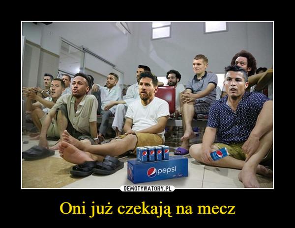 Oni już czekają na mecz –  pepsi