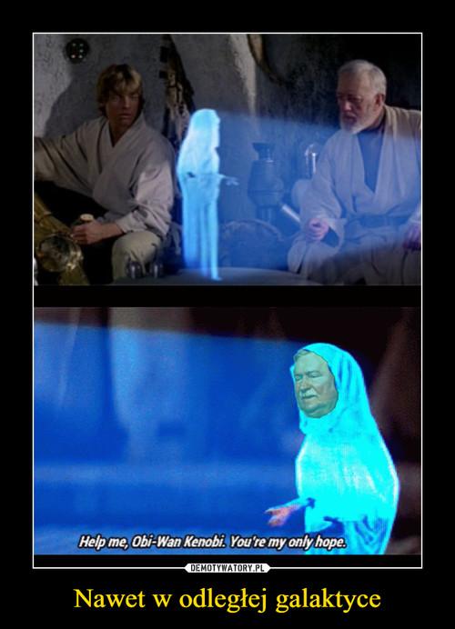 Nawet w odległej galaktyce