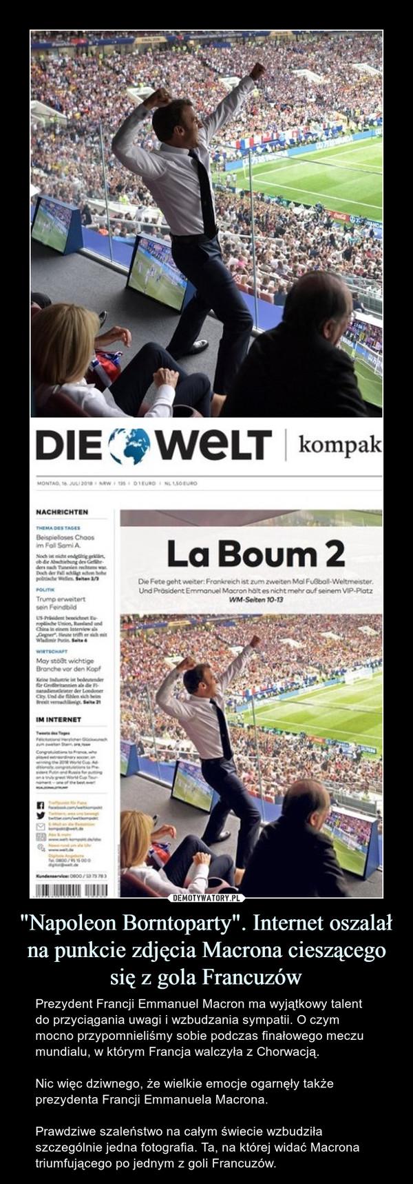 """""""Napoleon Borntoparty"""". Internet oszalał na punkcie zdjęcia Macrona cieszącego się z gola Francuzów – Prezydent Francji Emmanuel Macron ma wyjątkowy talent do przyciągania uwagi i wzbudzania sympatii. O czym mocno przypomnieliśmy sobie podczas finałowego meczu mundialu, w którym Francja walczyła z Chorwacją. Nic więc dziwnego, że wielkie emocje ogarnęły także prezydenta Francji Emmanuela Macrona.Prawdziwe szaleństwo na całym świecie wzbudziła szczególnie jedna fotografia. Ta, na której widać Macrona triumfującego po jednym z goli Francuzów."""