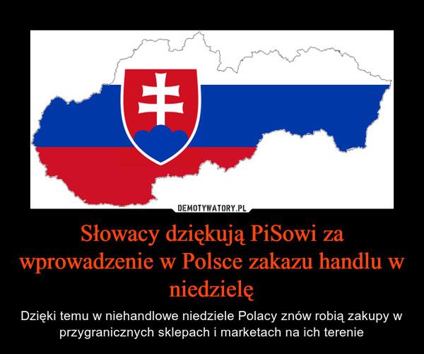 Słowacy dziękują PiSowi za wprowadzenie w Polsce zakazu handlu w niedzielę – Dzięki temu w niehandlowe niedziele Polacy znów robią zakupy w przygranicznych sklepach i marketach na ich terenie