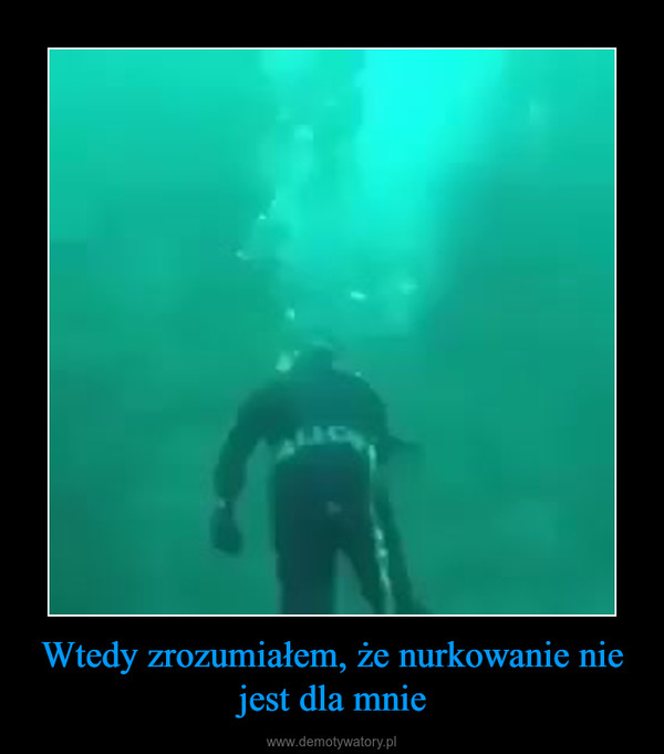 Wtedy zrozumiałem, że nurkowanie nie jest dla mnie –