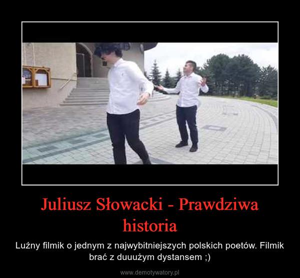 Juliusz Słowacki - Prawdziwa historia – Luźny filmik o jednym z najwybitniejszych polskich poetów. Filmik brać z duuużym dystansem ;)