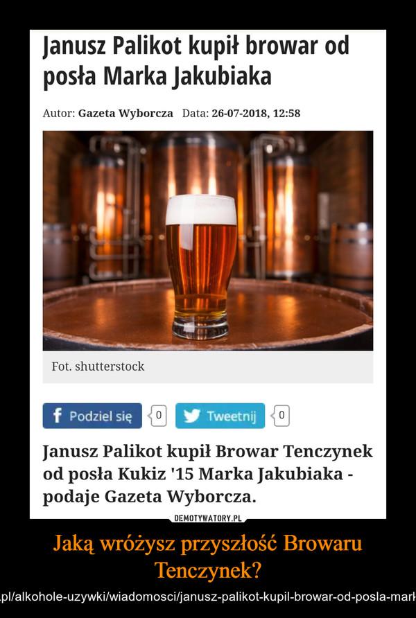 Jaką wróżysz przyszłość Browaru Tenczynek? – http://m.portalspozywczy.pl/alkohole-uzywki/wiadomosci/janusz-palikot-kupil-browar-od-posla-marka-jakubiaka,161181.html