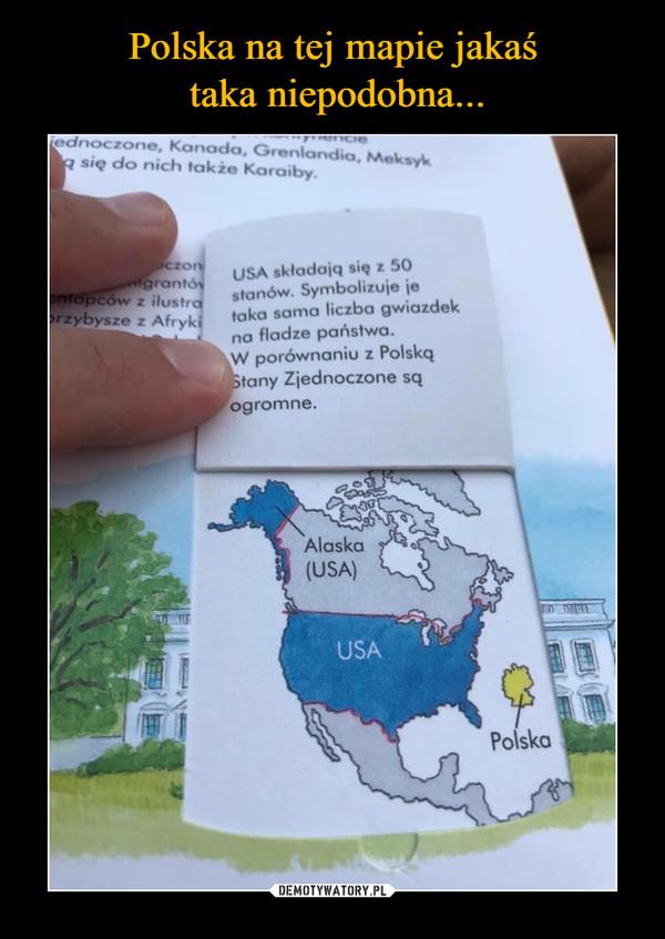 –  USA składają się z 50 stanów. Symbolizuje je taka sama liczba gwiazdek na fladze państwa. W porównaniu z Polską tany Zjednoczone są ogromne.