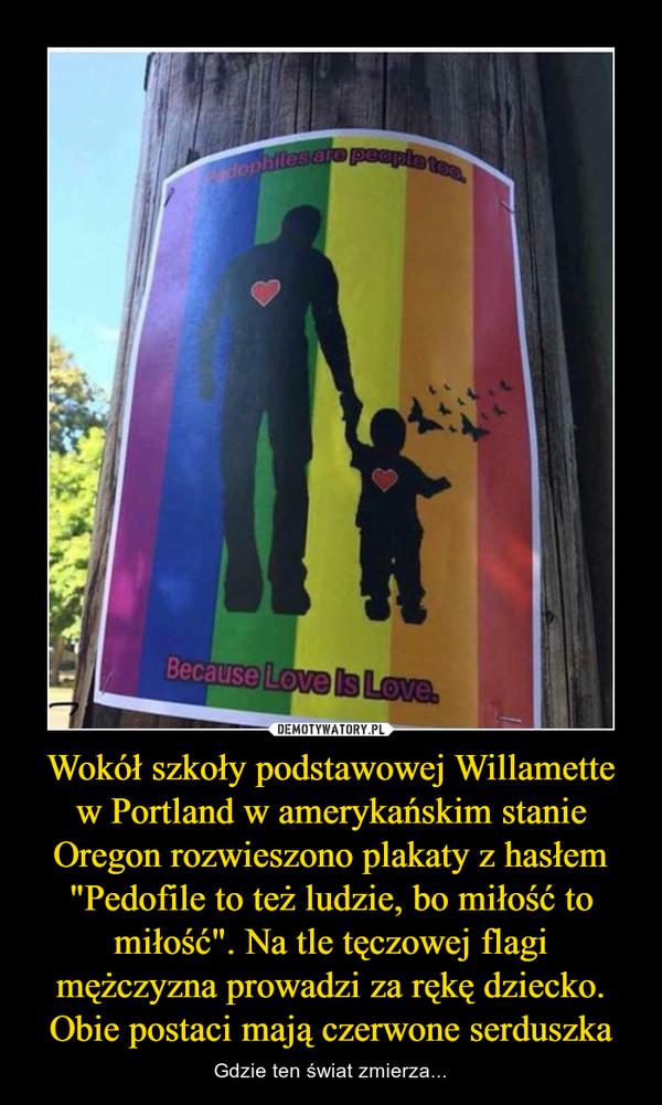 """Wokół szkoły podstawowej Willamette w Portland w amerykańskim stanie Oregon rozwieszono plakaty z hasłem """"Pedofile to też ludzie, bo miłość to miłość"""". Na tle tęczowej flagi mężczyzna prowadzi za rękę dziecko. Obie postaci mają czerwone serduszka – Gdzie ten świat zmierza..."""