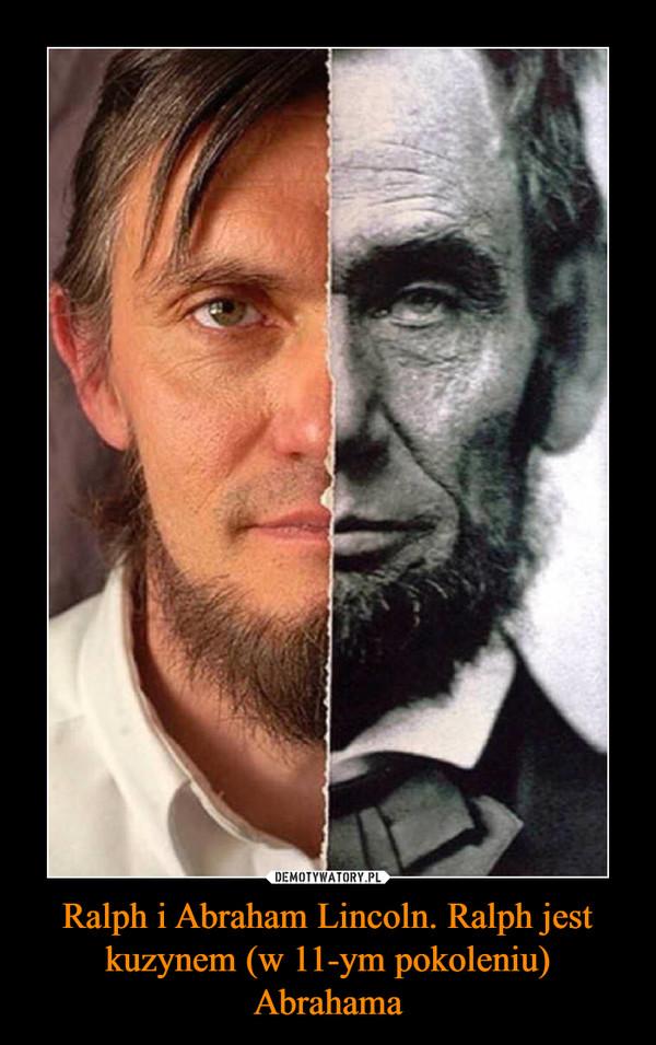 Ralph i Abraham Lincoln. Ralph jest kuzynem (w 11-ym pokoleniu) Abrahama –