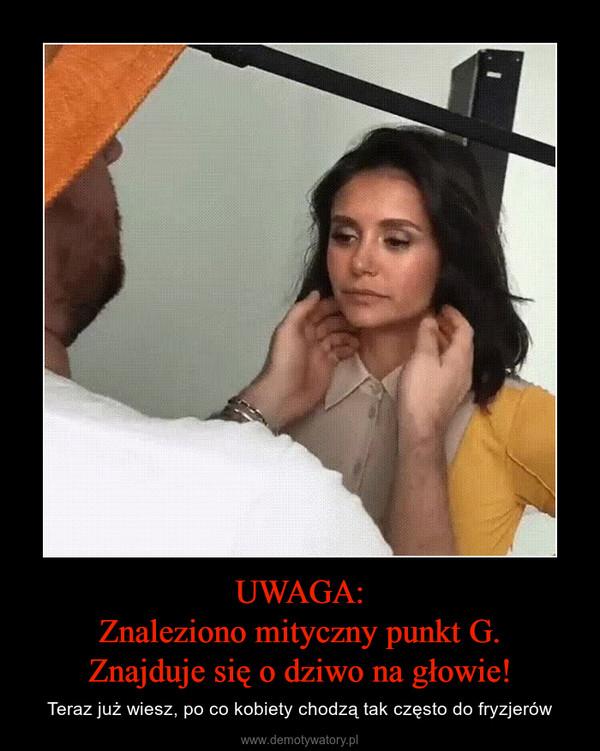 UWAGA:Znaleziono mityczny punkt G.Znajduje się o dziwo na głowie! – Teraz już wiesz, po co kobiety chodzą tak często do fryzjerów