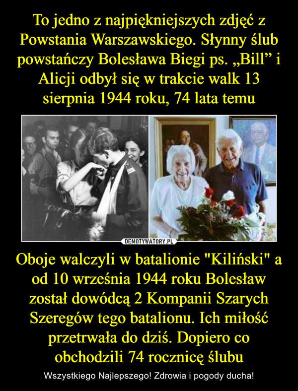"""Oboje walczyli w batalionie """"Kiliński"""" a od 10 września 1944 roku Bolesław został dowódcą 2 Kompanii Szarych Szeregów tego batalionu. Ich miłość przetrwała do dziś. Dopiero co obchodzili 74 rocznicę ślubu – Wszystkiego Najlepszego! Zdrowia i pogody ducha!"""