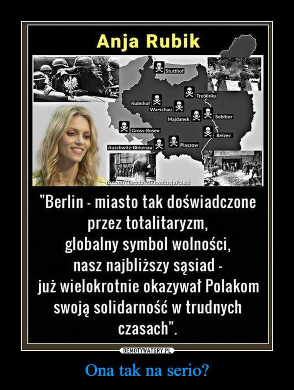 Ona tak na serio? –  Berlin - miasto tak doświadczone przez totalitaryzm, globalny symbol wolność, nasz najbliższy sąsiad - już wielokrotnie okazywał Polakom swoją solidarność w trudnych czasach