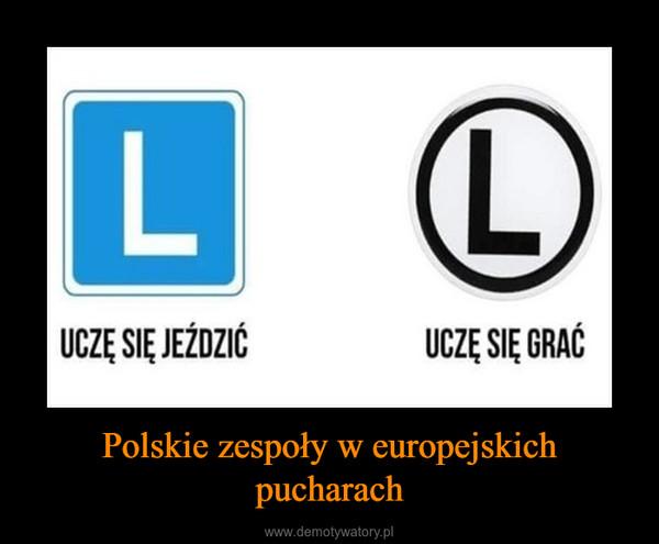 Polskie zespoły w europejskich pucharach –