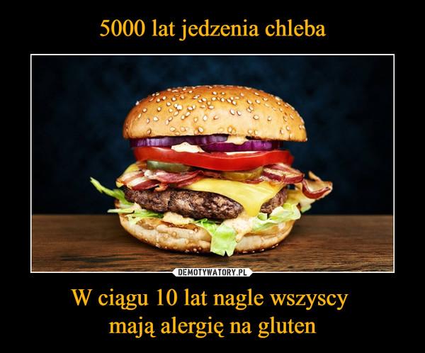 W ciągu 10 lat nagle wszyscy mają alergię na gluten –