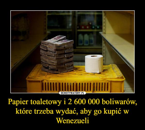 Papier toaletowy i 2 600 000 boliwarów, które trzeba wydać, aby go kupić w Wenezueli –