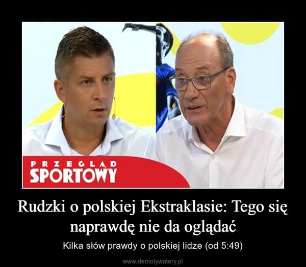 Rudzki o polskiej Ekstraklasie: Tego się naprawdę nie da oglądać – Kilka słów prawdy o polskiej lidze (od 5:49)