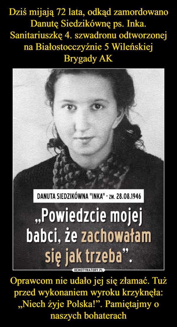 """Oprawcom nie udało jej się złamać. Tuż przed wykonaniem wyroku krzyknęła: """"Niech żyje Polska!"""". Pamiętajmy o naszych bohaterach –"""