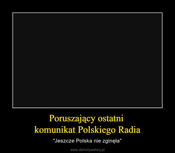 """Poruszający ostatni komunikat Polskiego Radia – """"Jeszcze Polska nie zginęła"""""""